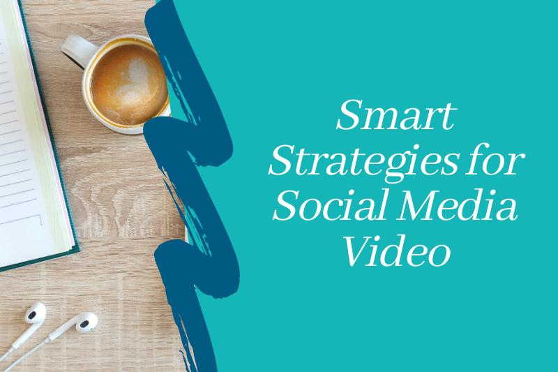 Smart Strategies for Social Media Video