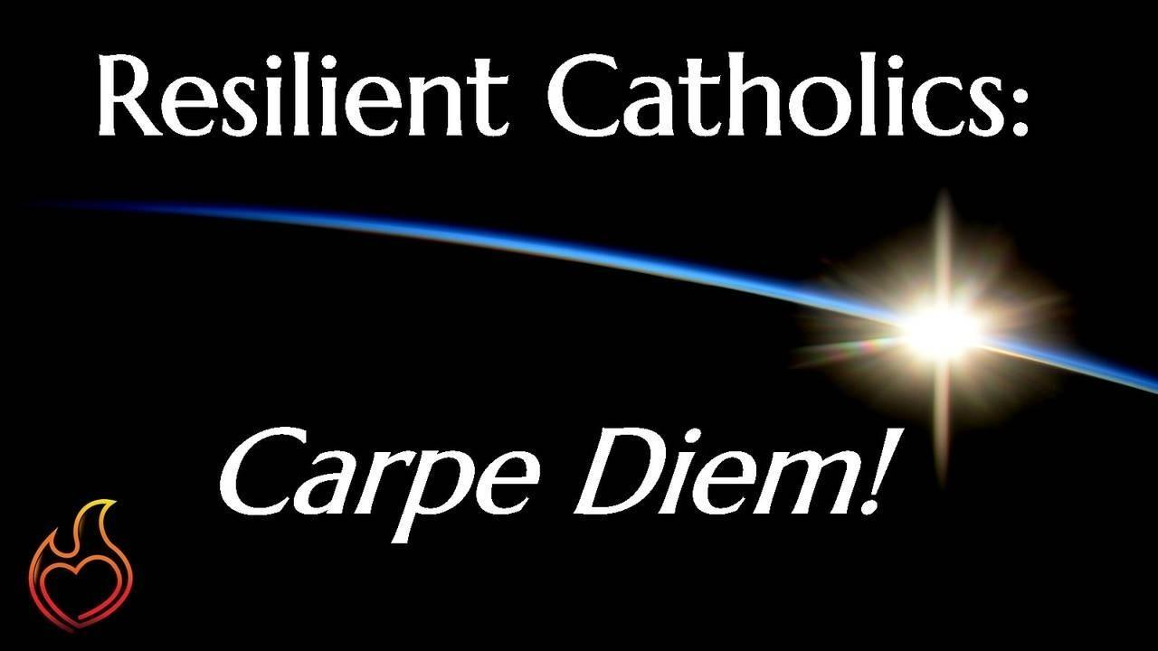 Coronavirus Crisis: Carpe Diem! Catholic resilience, spiritual growth during COVID-19