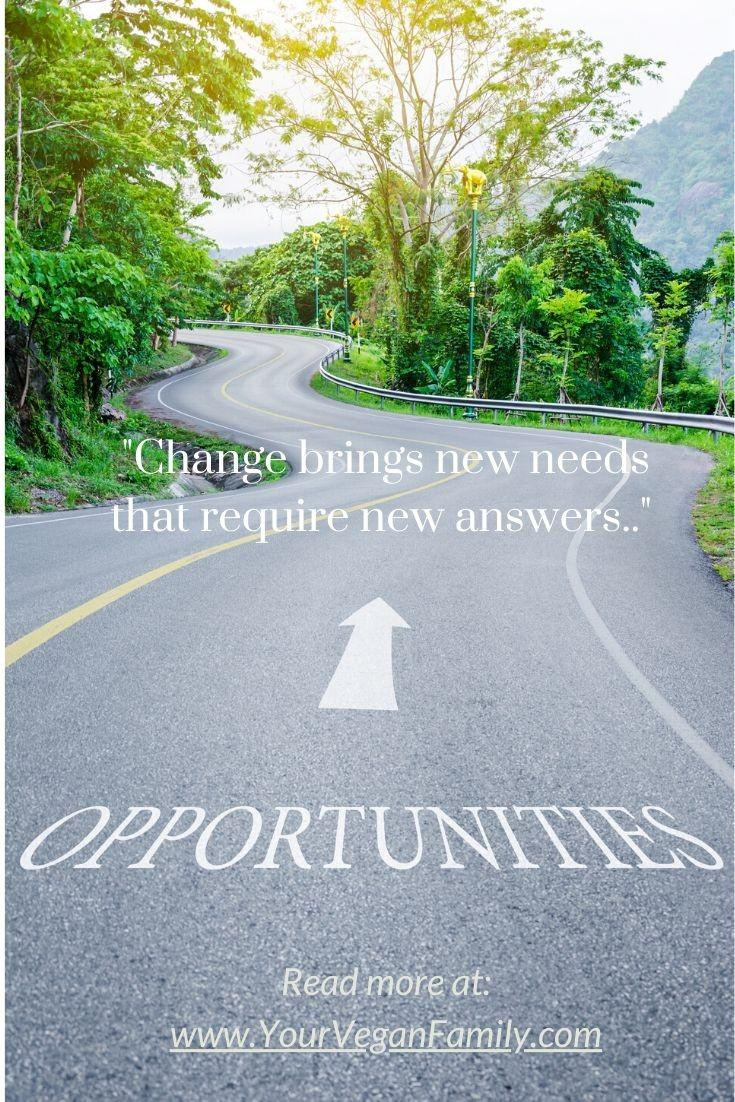 country road saying change brings new needs that require new answers: opportunities.