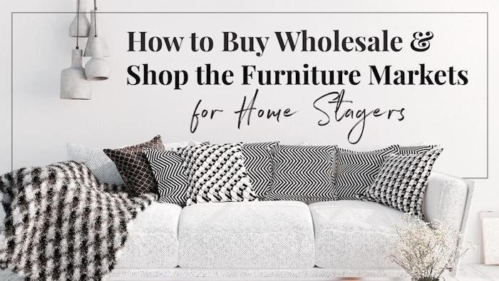 How to Buy Wholesale & Shop the Furniture Markets for Home Stagers