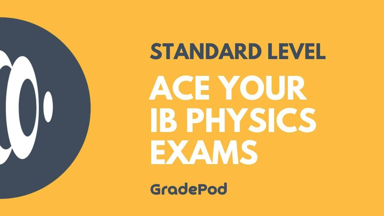 Ace Your IB Physics Standard Level  Exams Revision Course