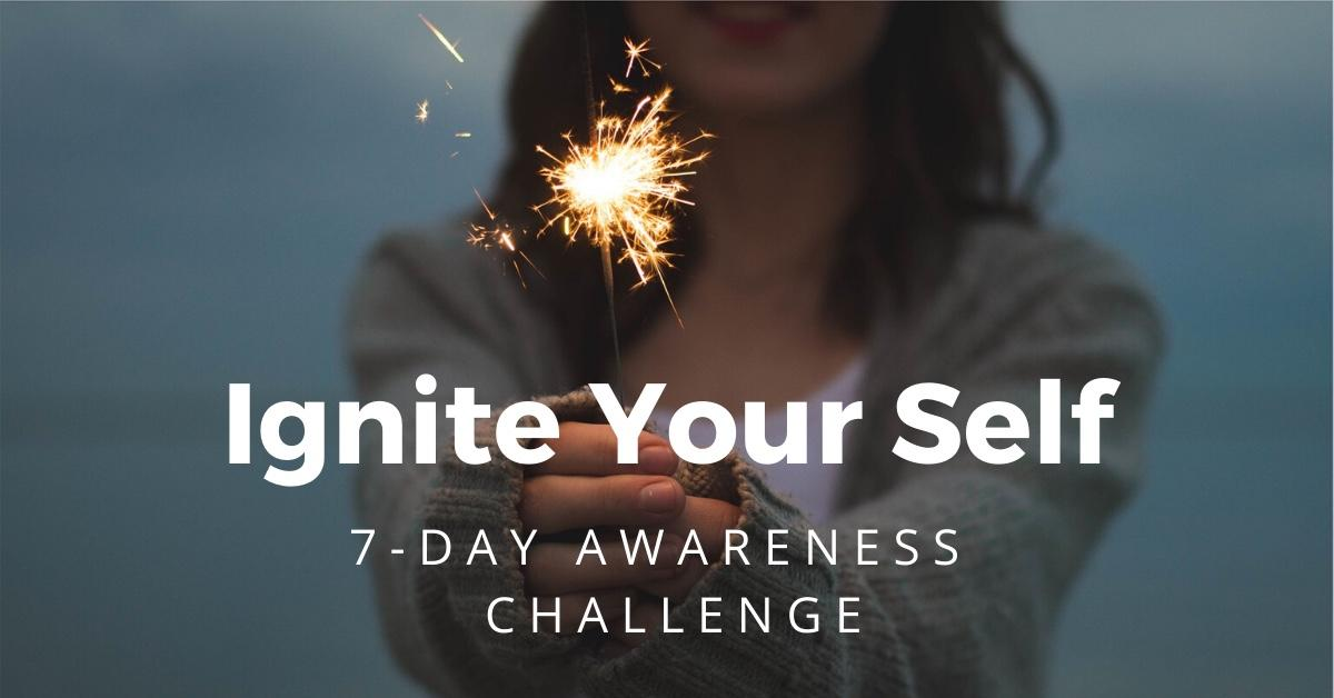 Ignite Your Self 7-Day Awareness Challenge