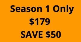 Season 1 Only - $179 Save $100