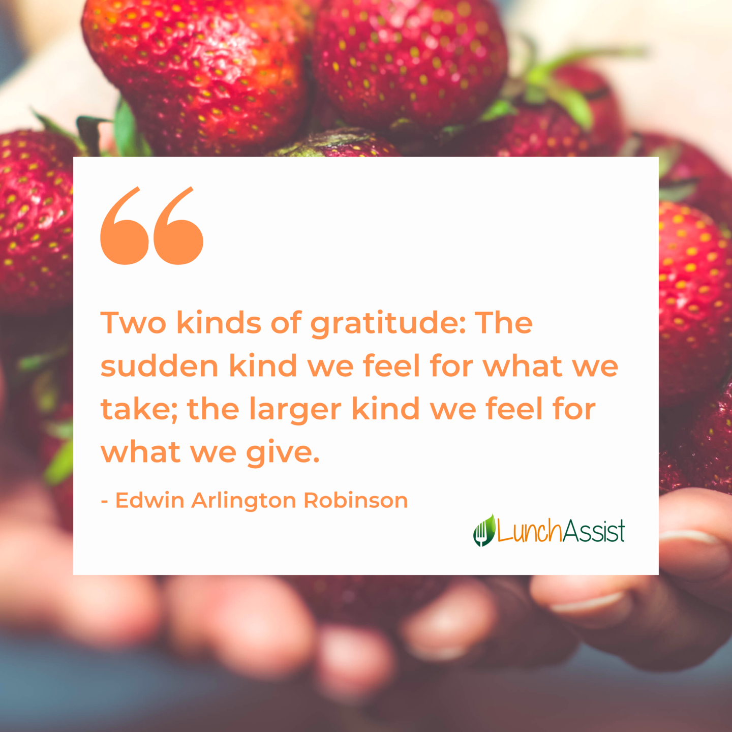 Two kinds of gratitude: the sudden kind we feel for what we take; the larger kind we feel for what we give.