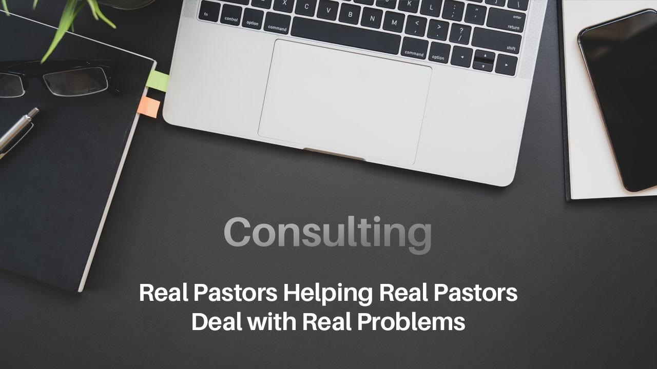 Consulting - Real Pastors Helping Real Pastors Deal with Real Problems