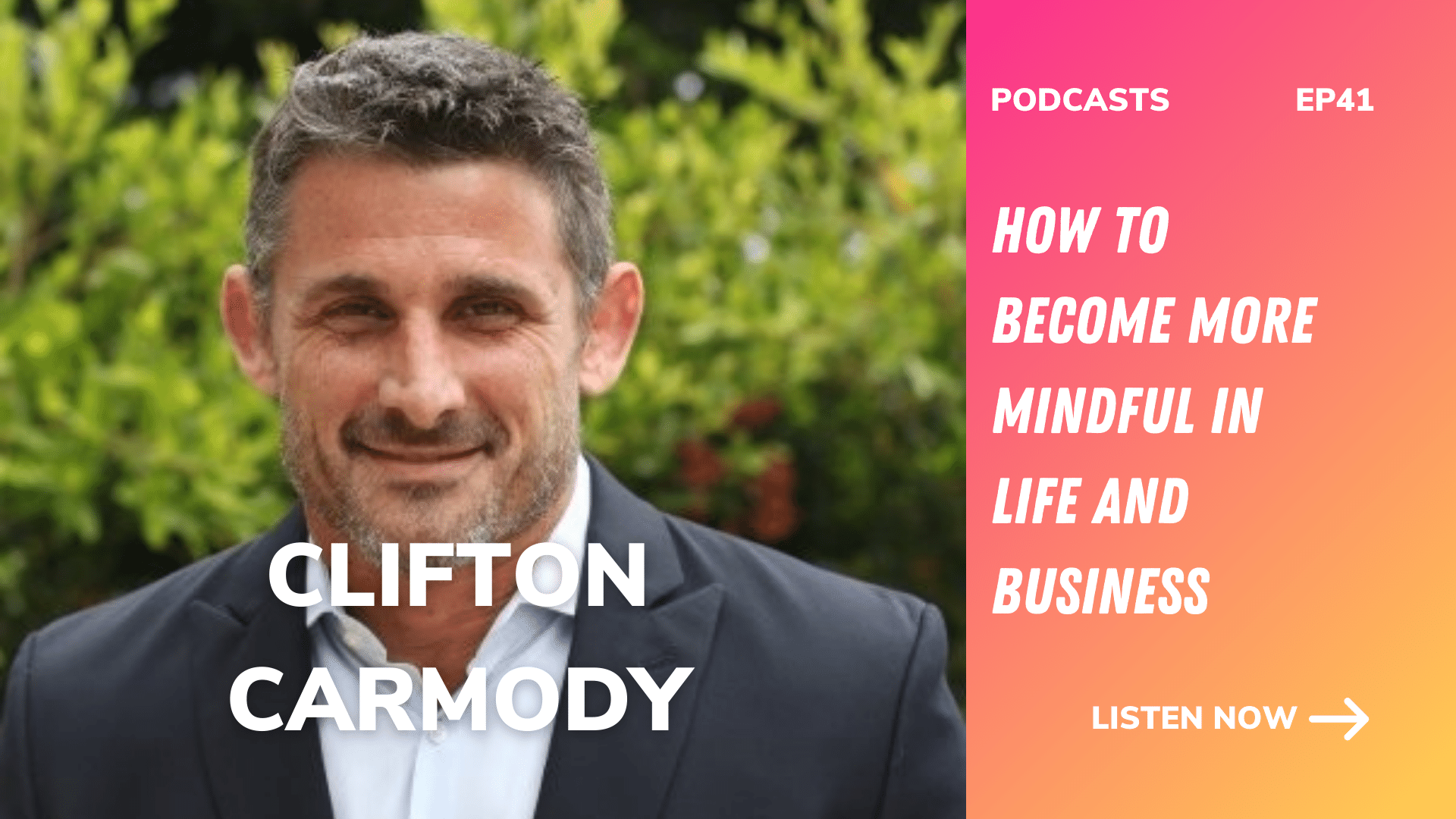 How to become more mindful in life and business | Clifton Carmody Executive Leader Coach | Ep41
