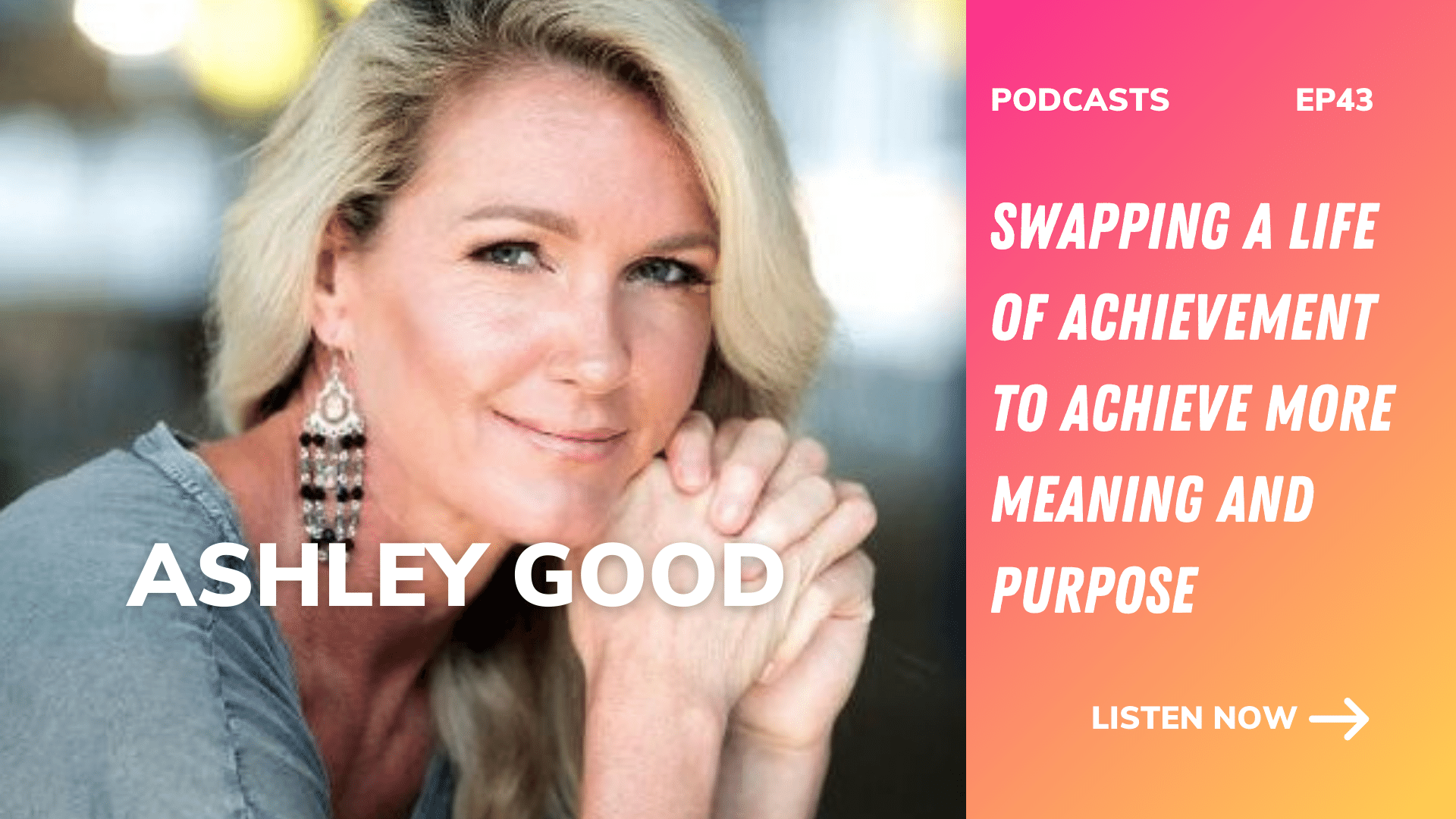 Swapping a life of achievement to achieve more meaning and purpose | Ashley Good, 90 Day Achievement Detox; Mentor/Master Coach for Ambitious Awakening Entrepreneurs and Executives | Ep43