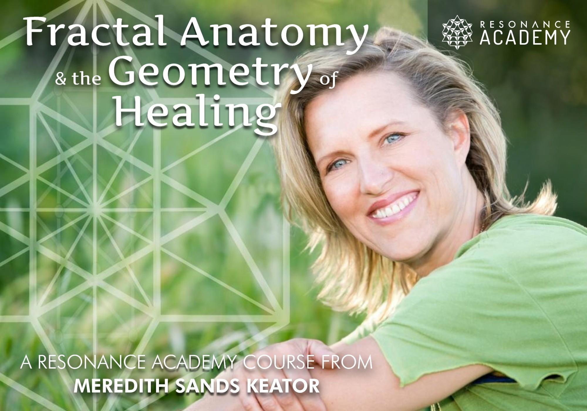 Fractal Anatomy & The Geometry of Healing - Meredith Sands Keator
