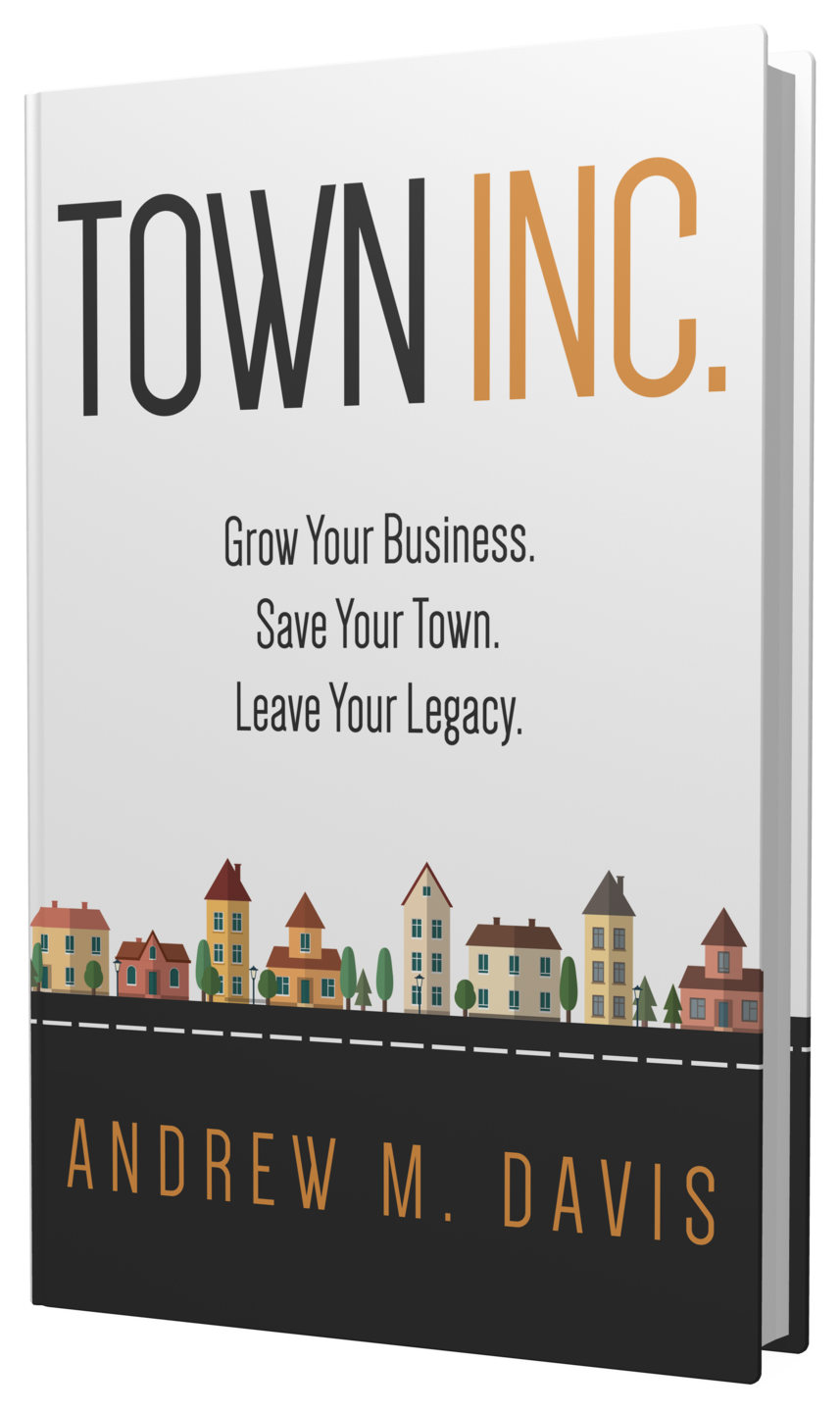 Town Inc. Grow your business. Save your town. Leave Your Legacy