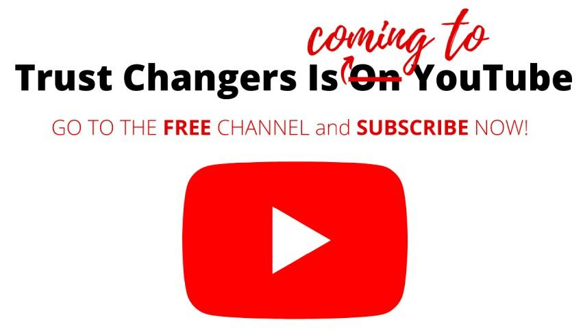 Trust Changers is coming to YouTube. Go to the free channel and subscribe now.