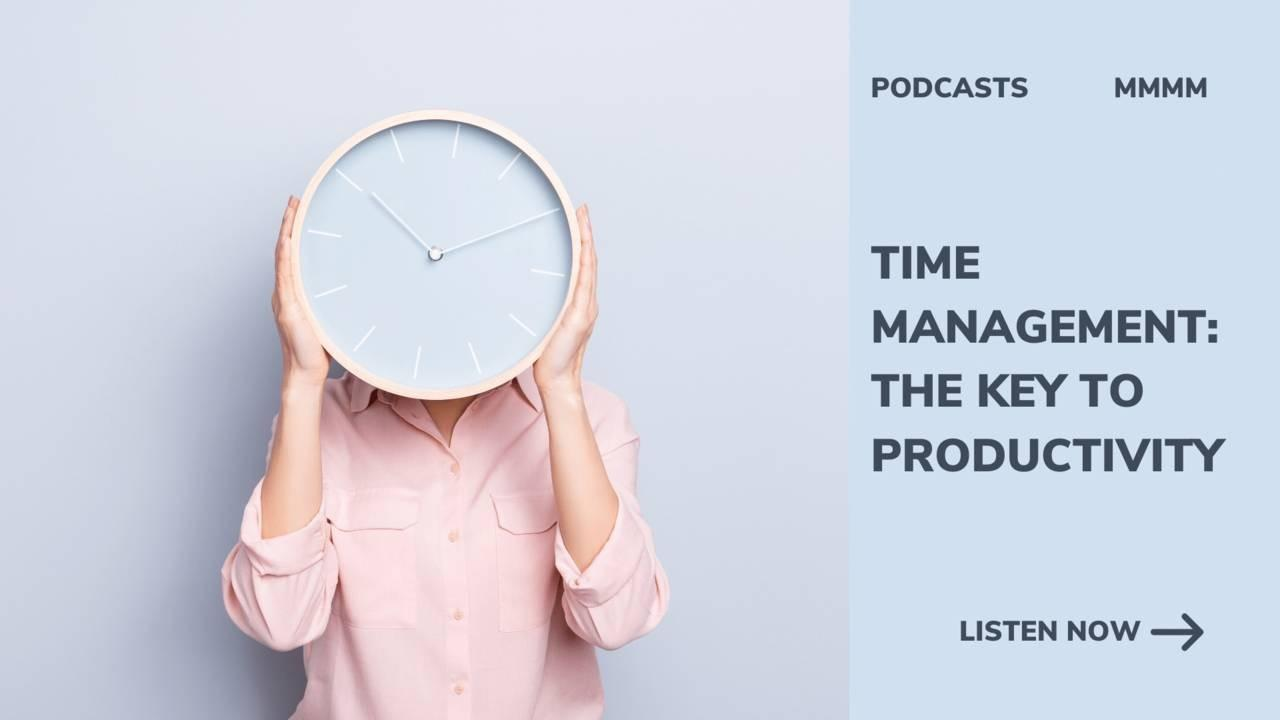 Time management, the key to productivity. monday morning mindset motivation the mind to lead podcast