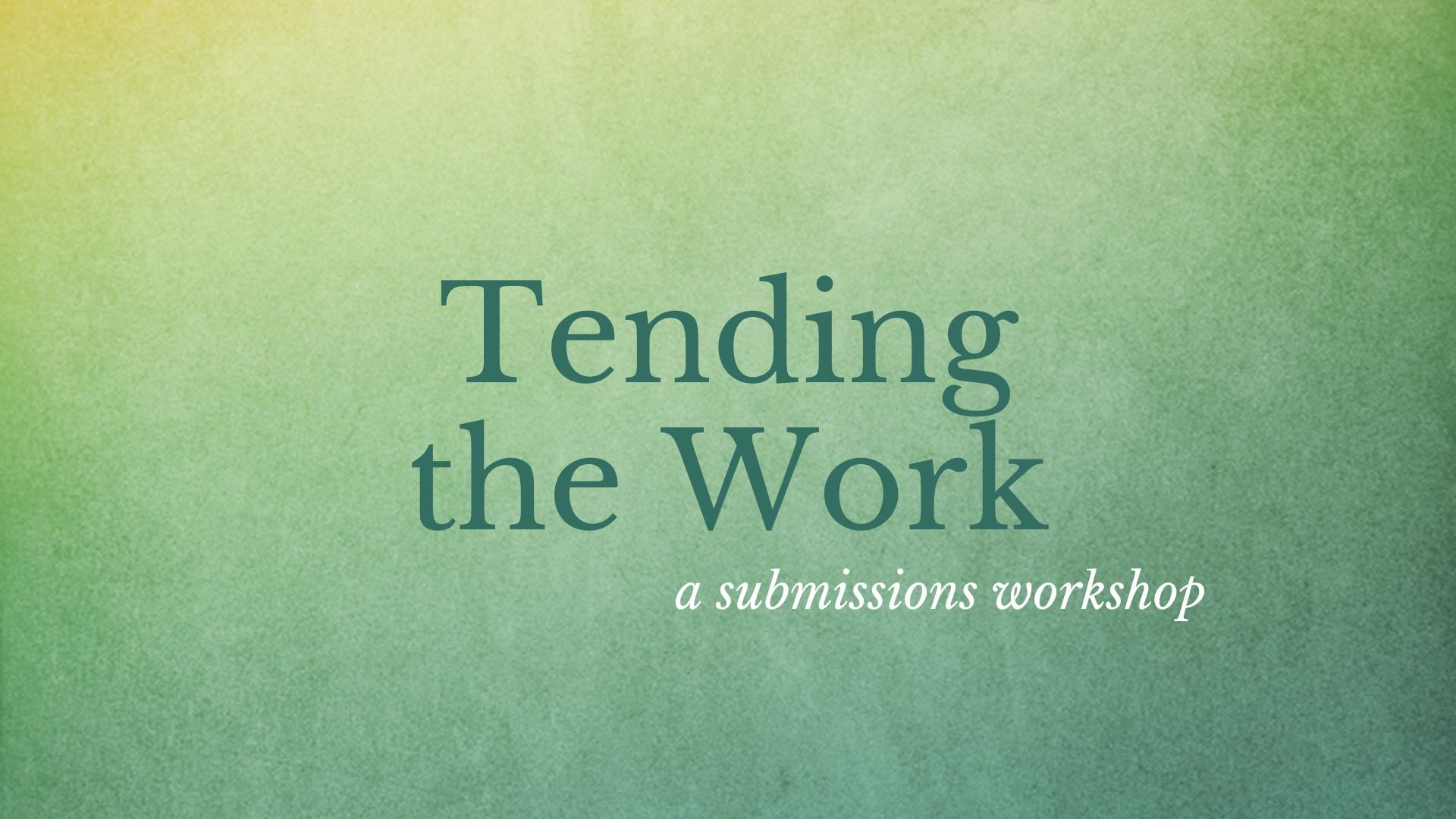 Tending the Work - submissions workshop