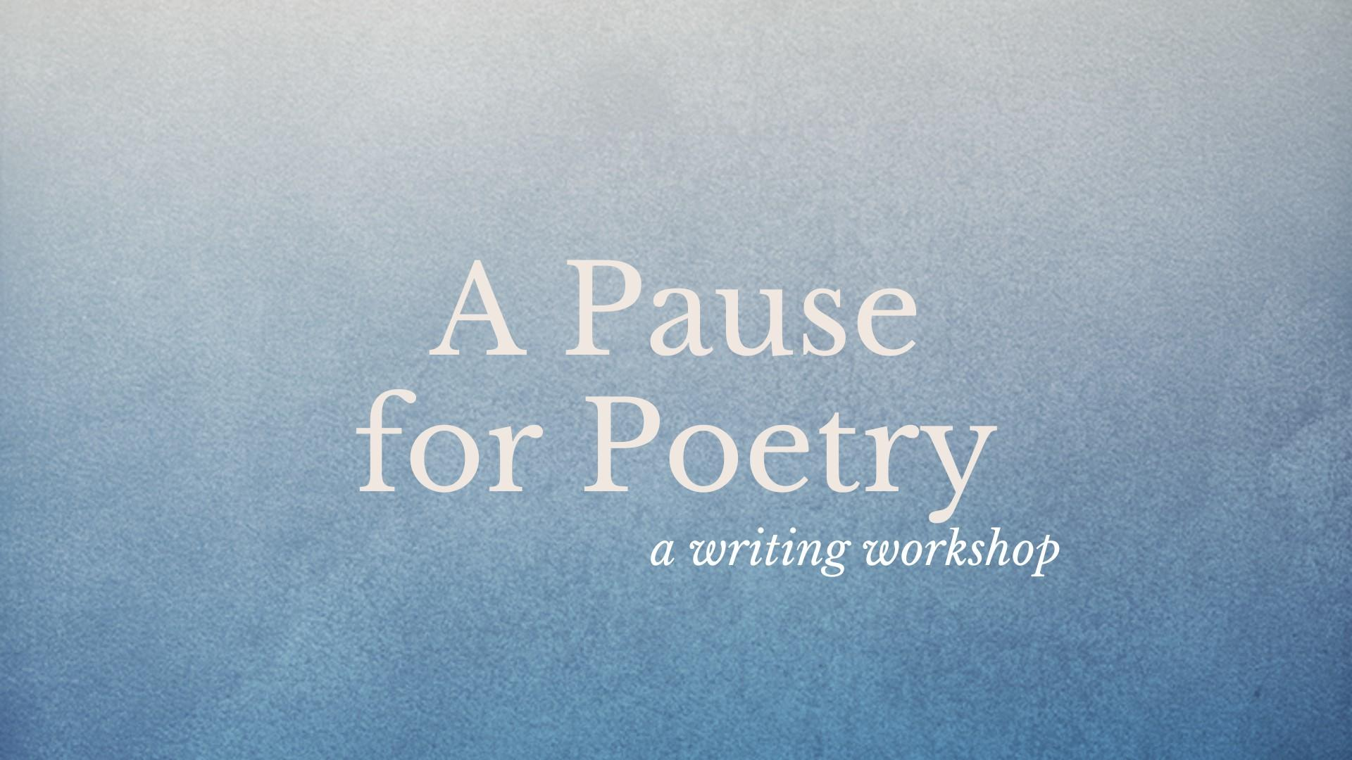 A Pause for Poetry, online writing workshop