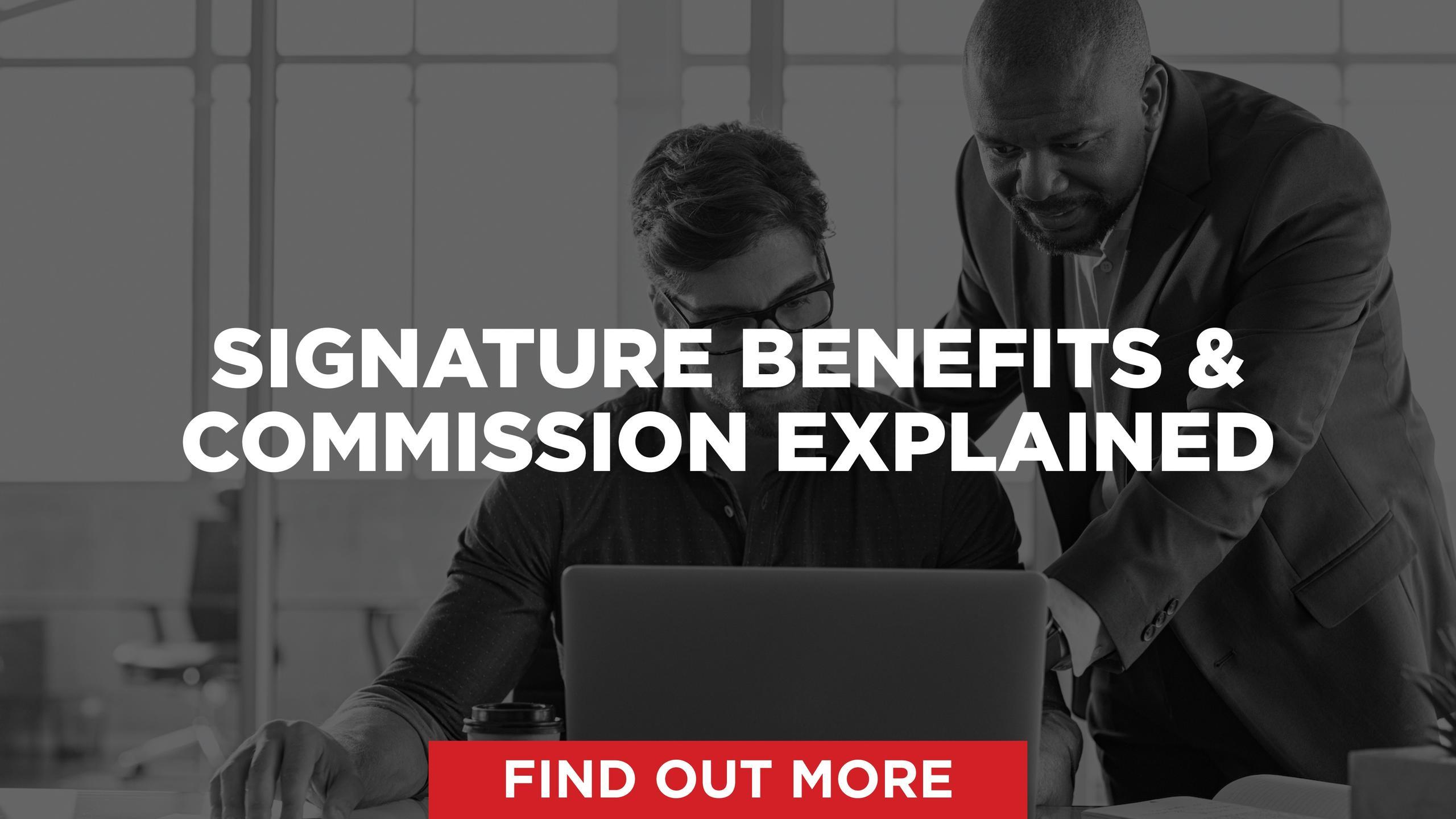 Signature Benefits & Commissions Explained
