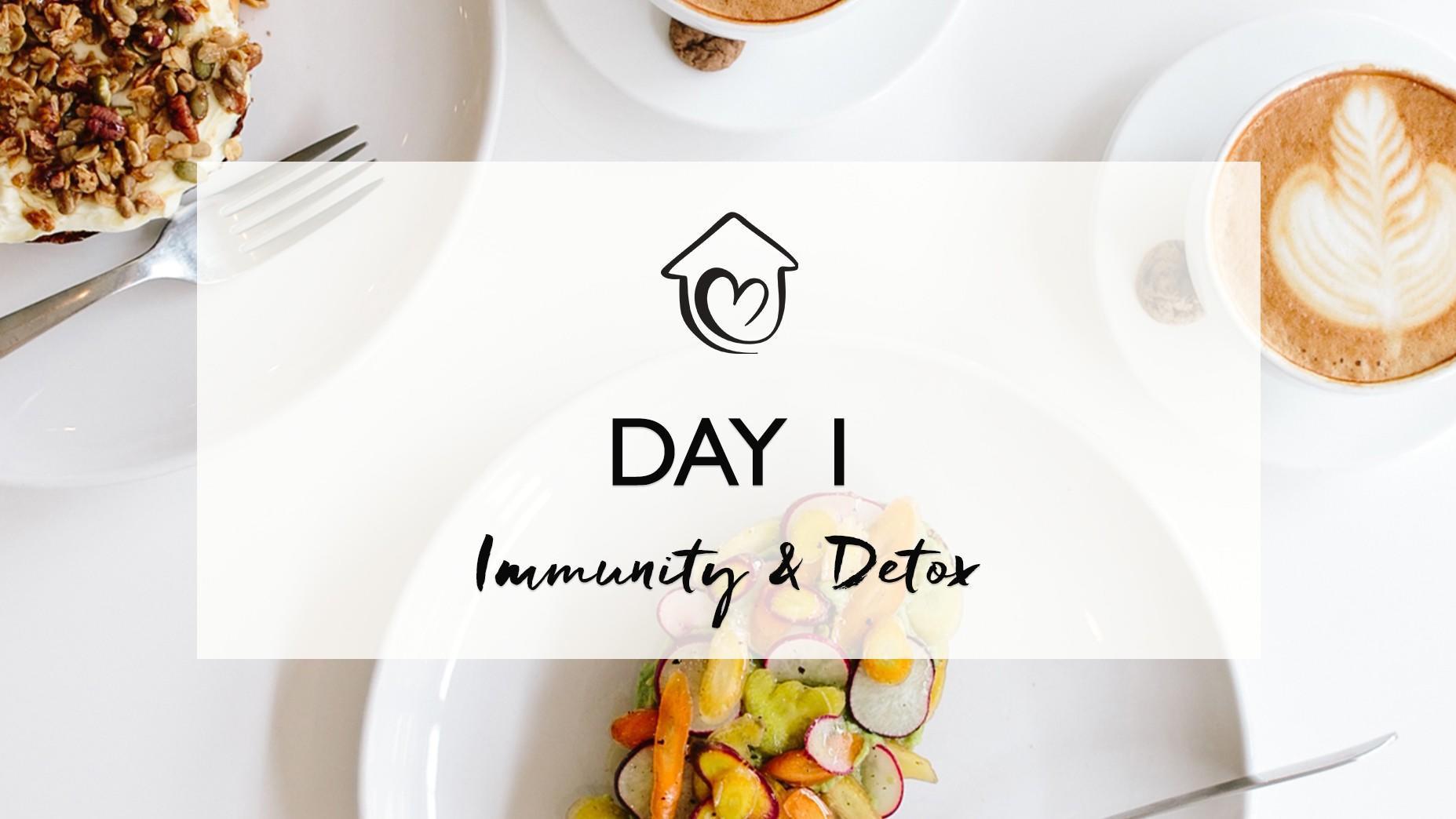 Day 1 - Immunity & Detox