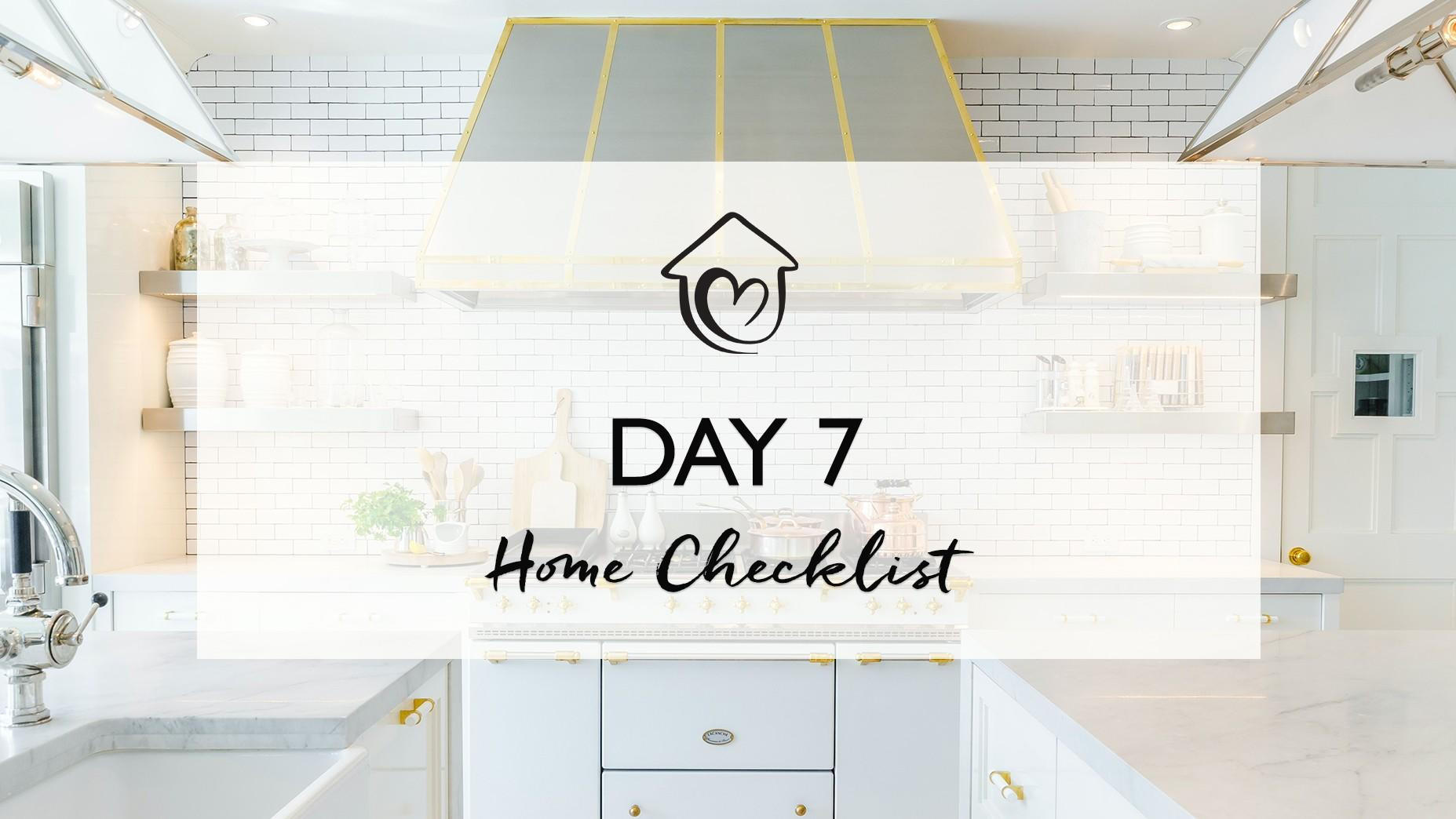 Day 7 - Home Checklist