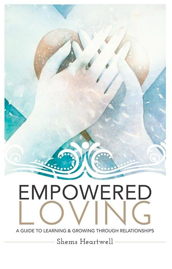 Empowered Loving: A Guide To Learning and Growing Through Relationships