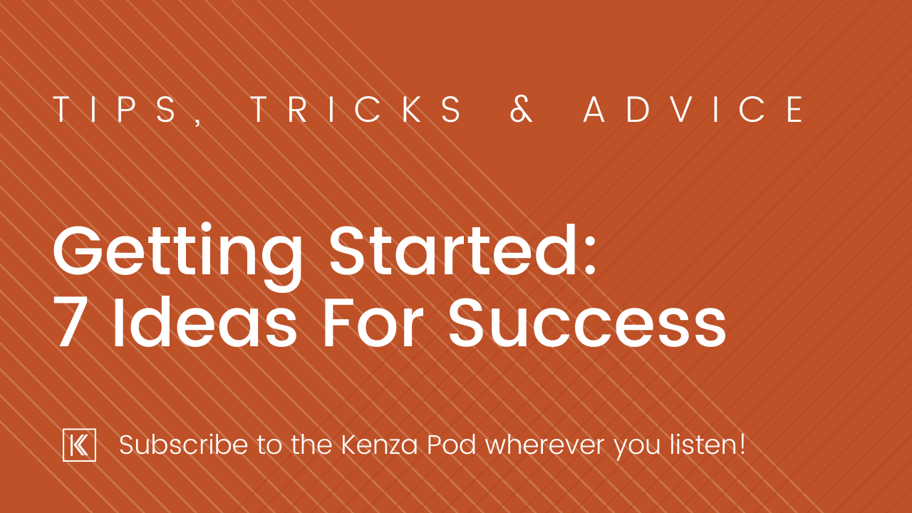 Getting Started: 7 Ideas For Success