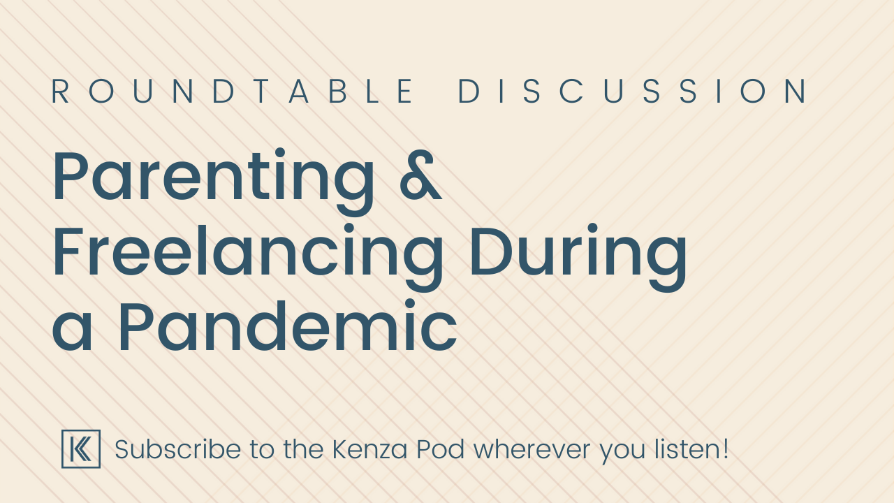 Parenting and freelancing during a pandemic: a roundtable discussion.