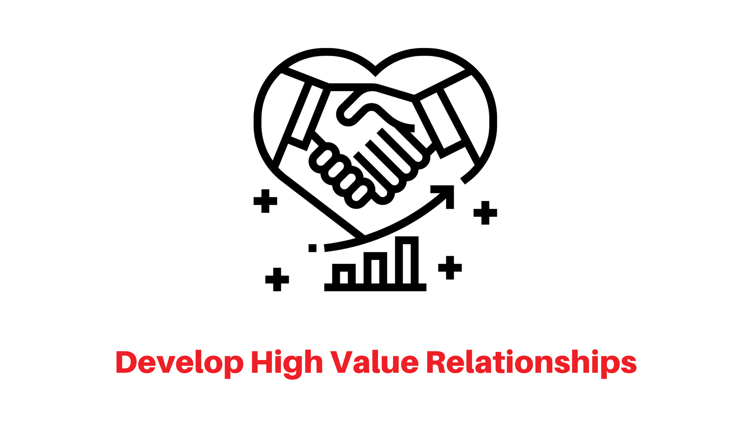 Develop high value relationships