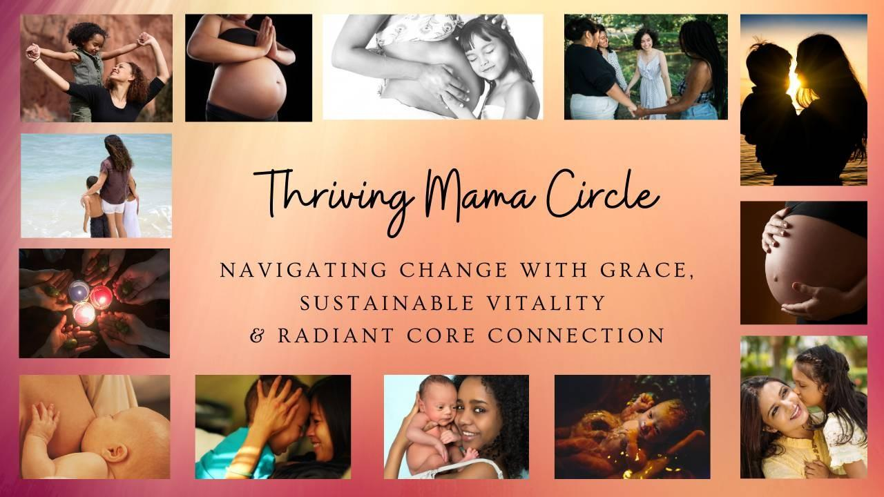 Thriving Mama Circle: Nourishing Sustainable Vitality in Radiant Core Connection
