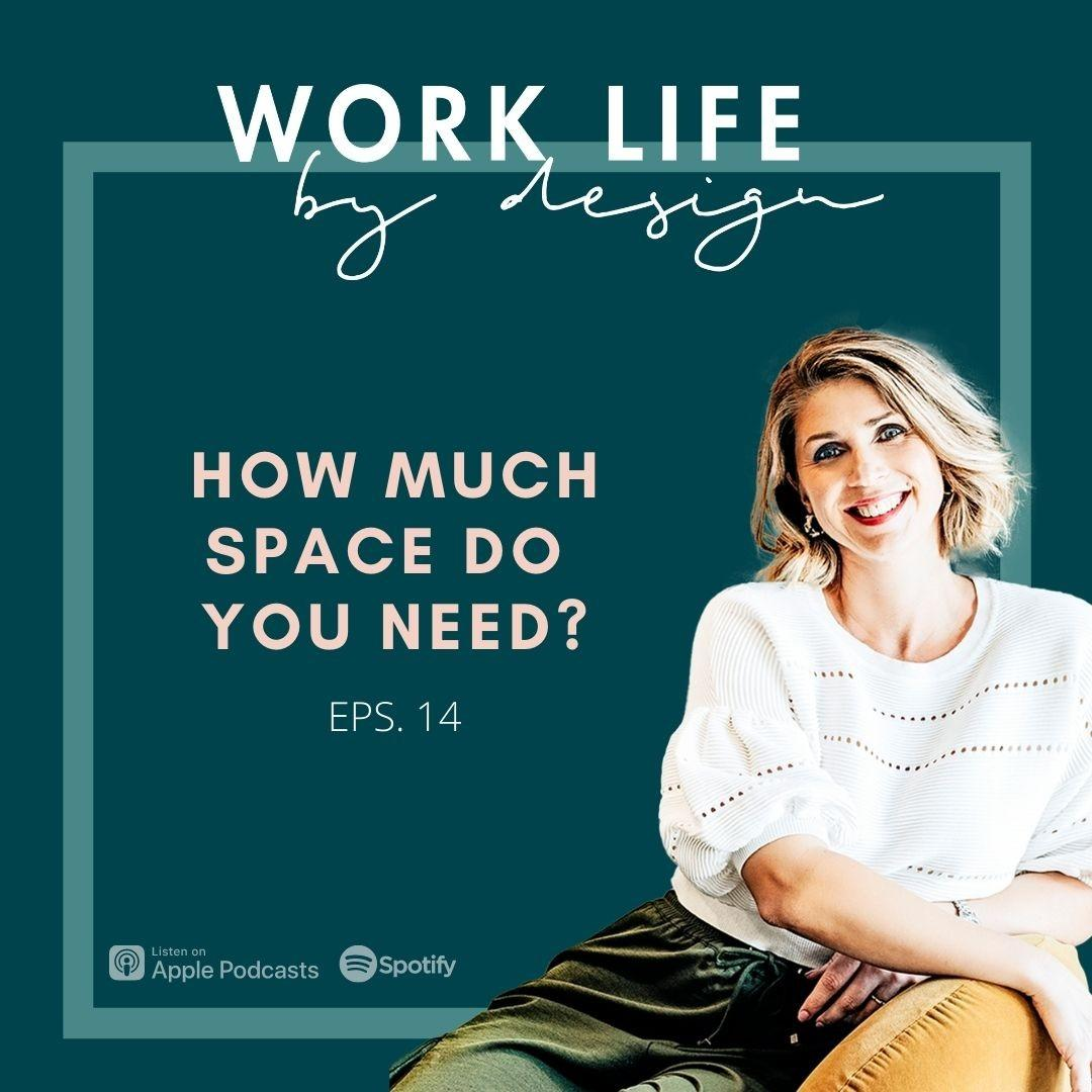 How Much Space Do You Need? | Work Life by Design with Melissa Marsden