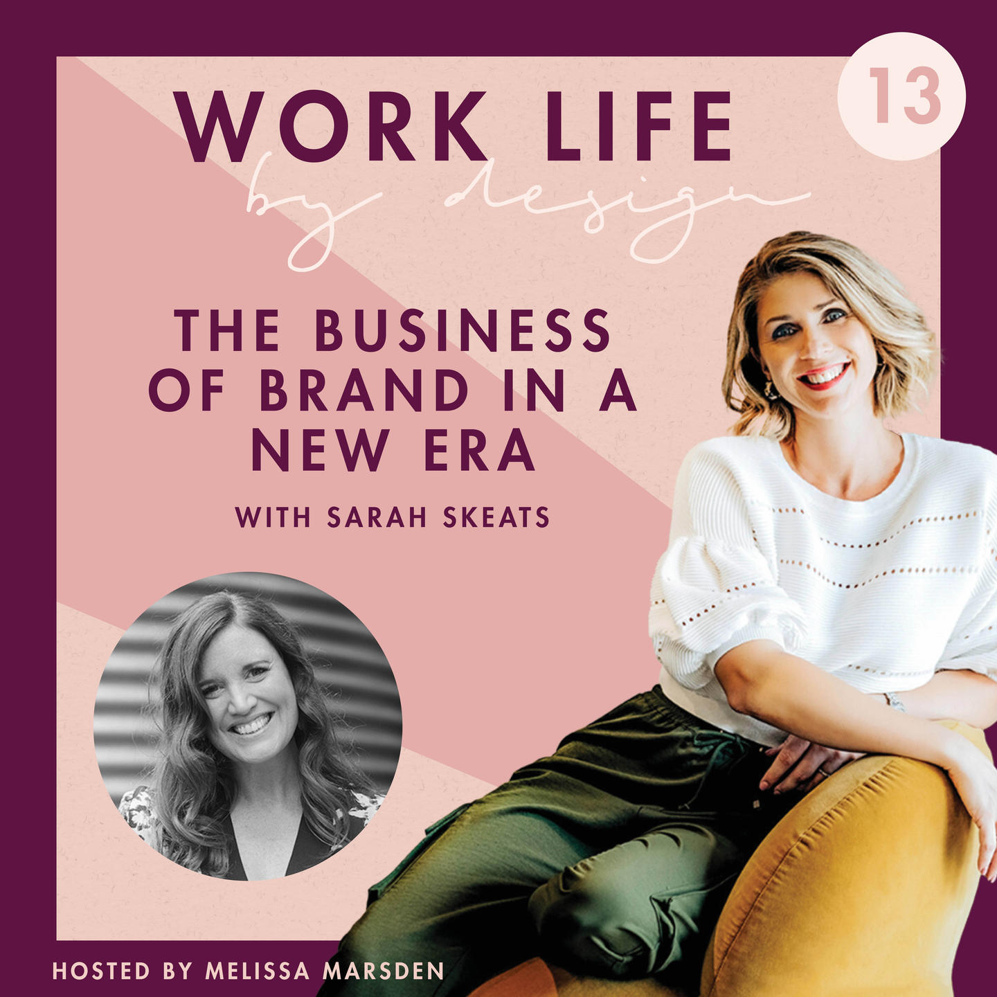 The Business of Brand in the New Era with Sarah Skeats | Work Life by Design with Melissa Marsden