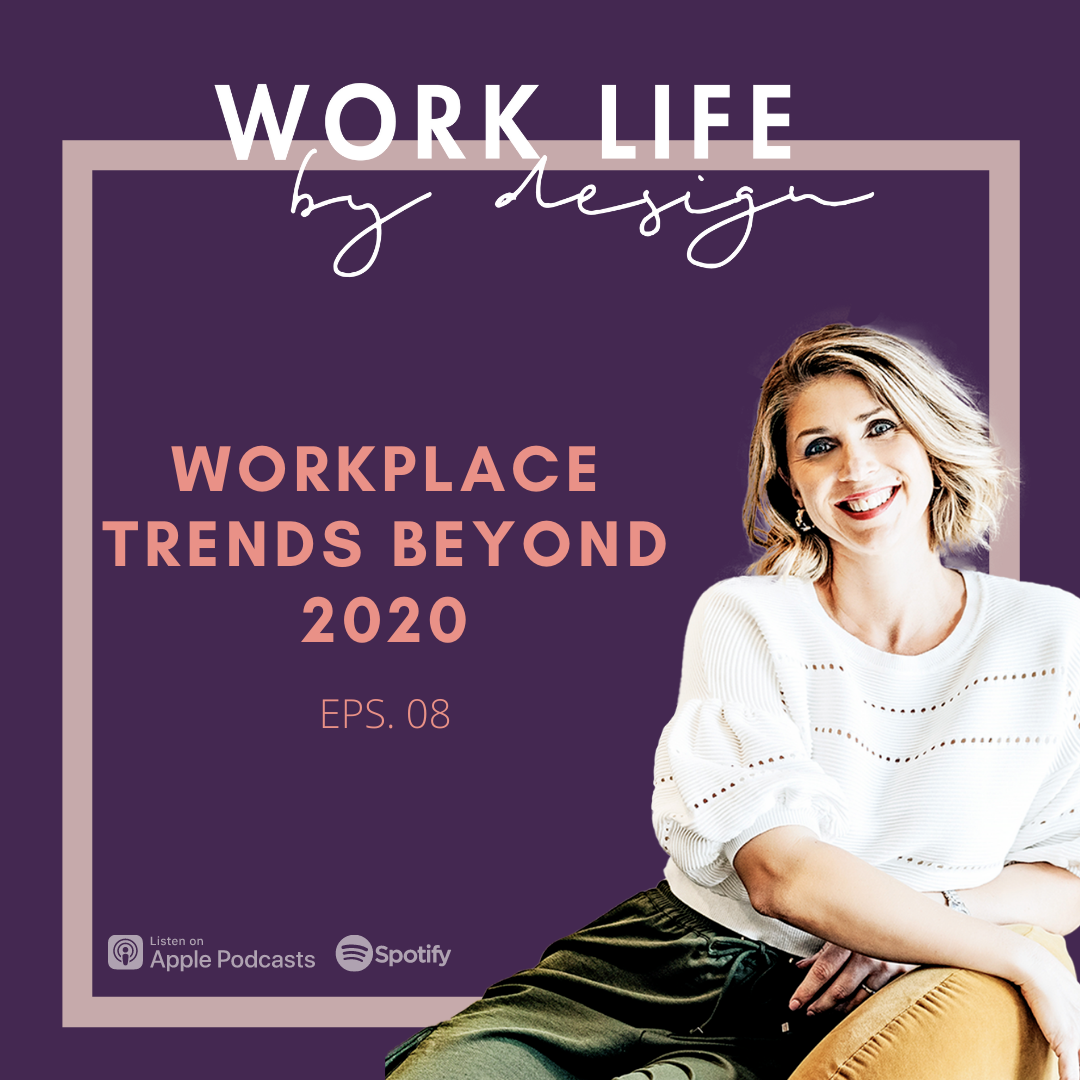 Workplace Trends Beyond 2020 | Work Life By Design Podcast with Melissa Marsden