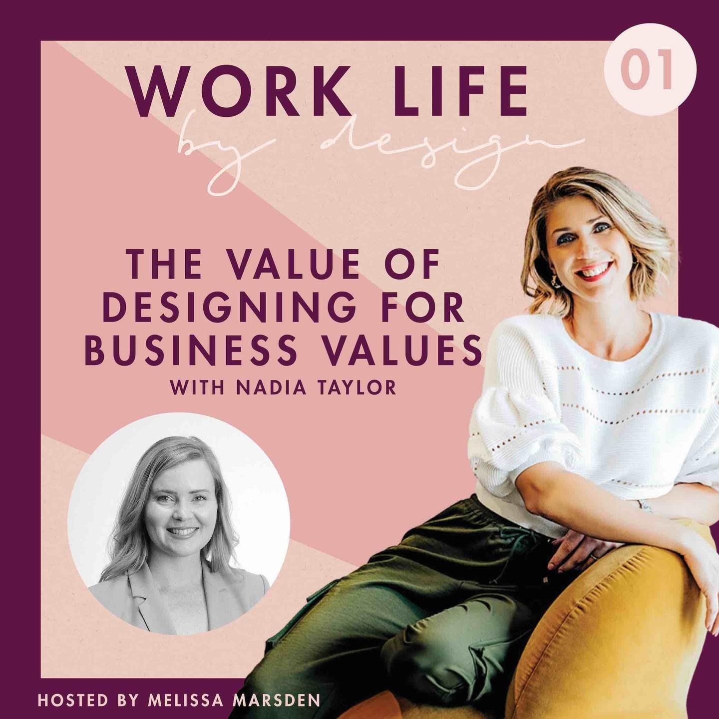 The Value in Designing for Business Values with Nadia Taylor | Work life by design podcast Melissa Marsden