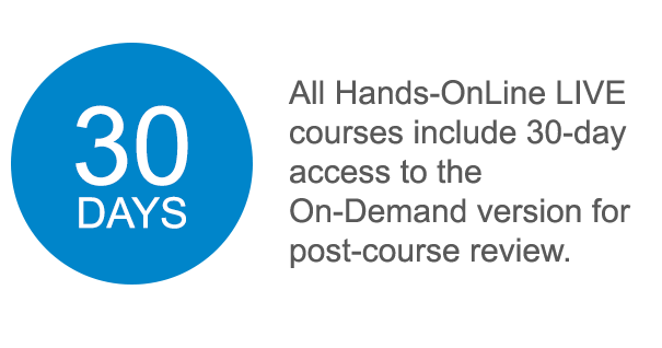 All Hands-OnLine LIVE courses include 90-day access to the On-Demand version for post-course review