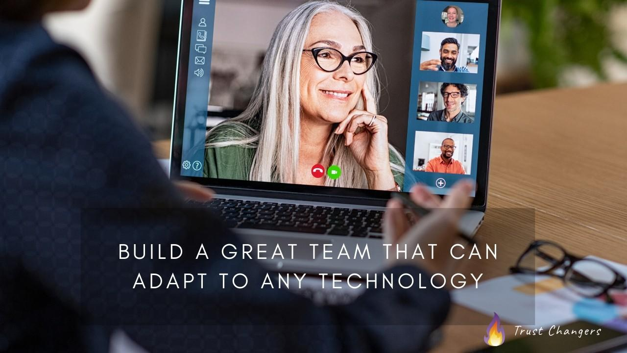 Build a great team that can adapt to any technology with Trust Changers
