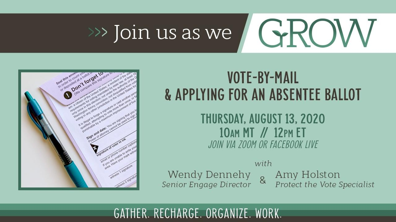 Join us as we GROW. Vote-by-mail and applying for an absentee ballot