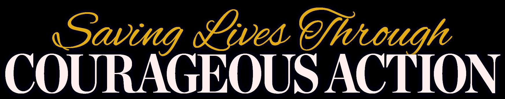 Saving Lives Through Courageous Action, Virtual 2020 Life Banquet