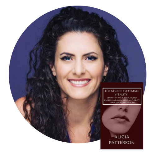 Alicia Patterson the secret to female vitality: demystify your body, boost energy, and gain mental clarity through pelvic health