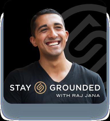 Stay Grounded with Raj Jana