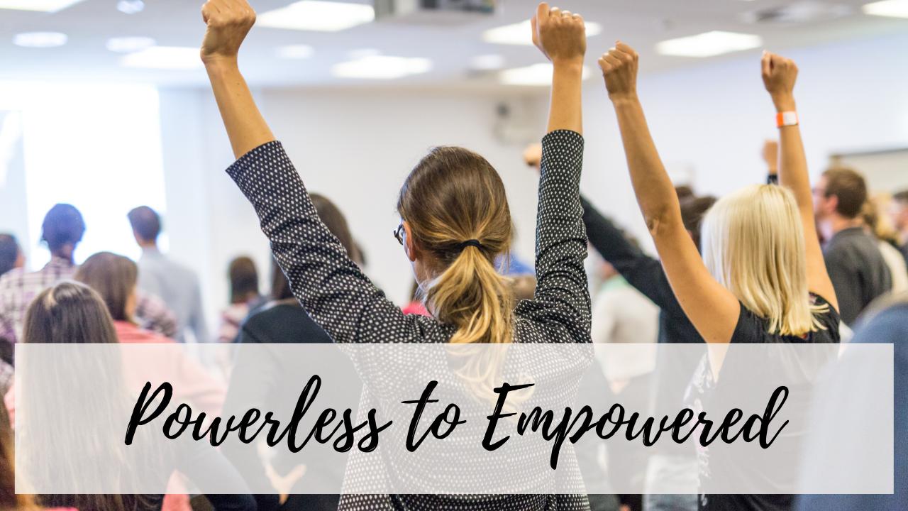 Powerless to Empowered