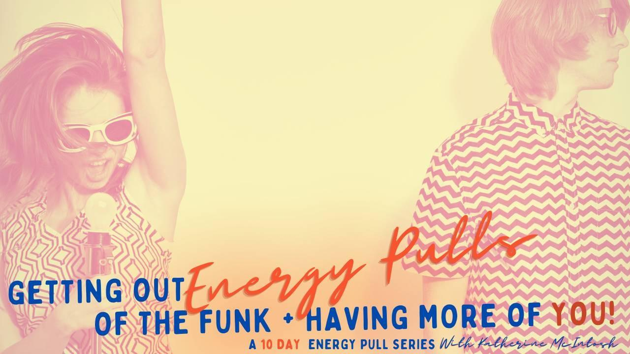 Get Out of the Funk Energy Pulls