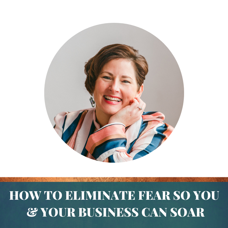 How to eliminate fear so you & your business can soar
