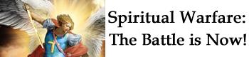 Spiritual Warfare: The Battle is Now!