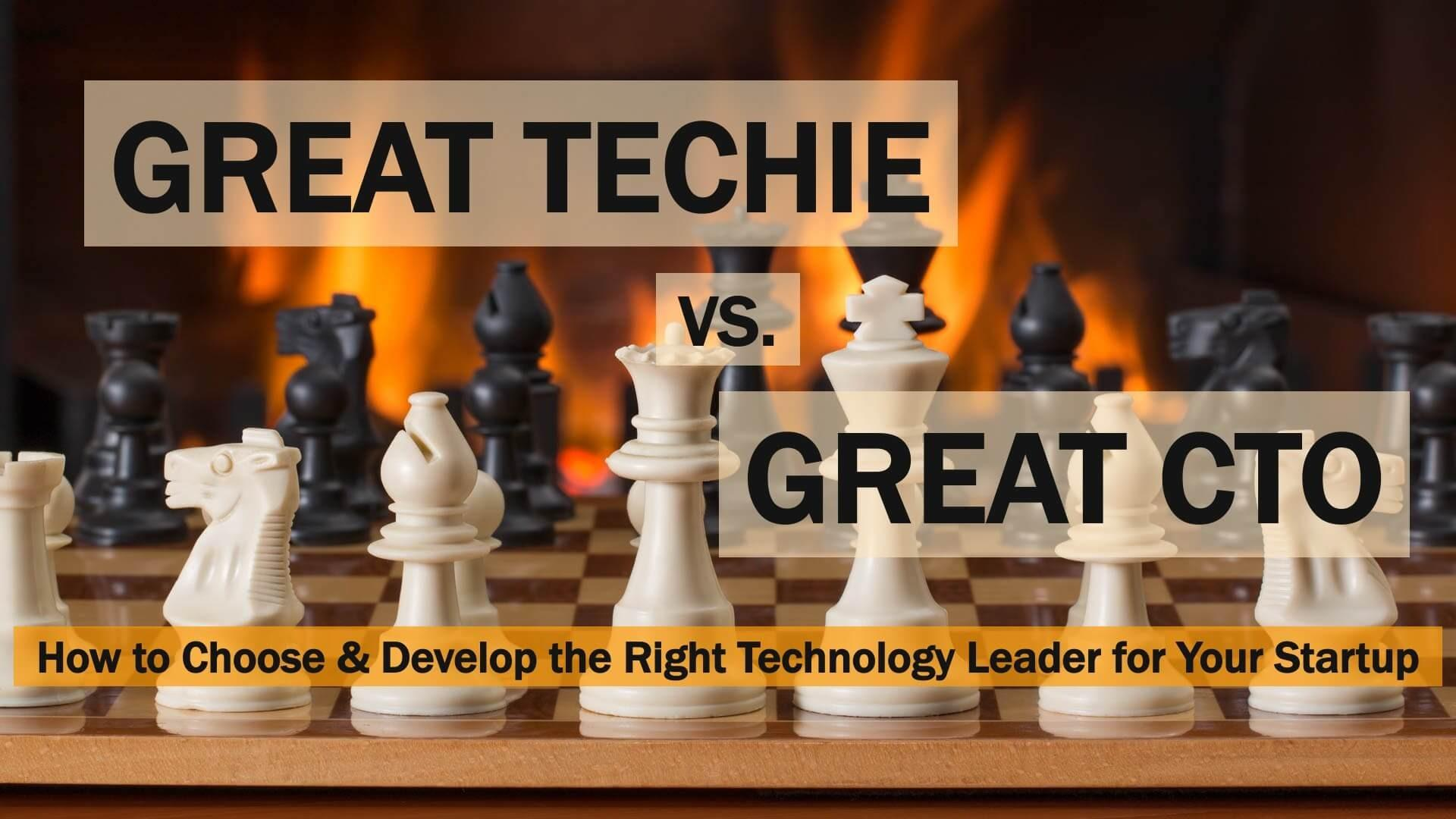 Great Techie vs. Great CTO - How to choose the right technology leader for your startup