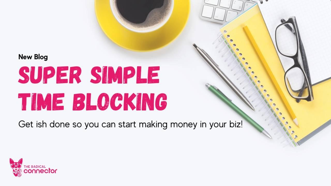 3 Steps to Time Blocking So You Can Make More Money This Week, The Radical Connector, time management for entrepreneurs, how to get more done, how to make money in business, how to start a business