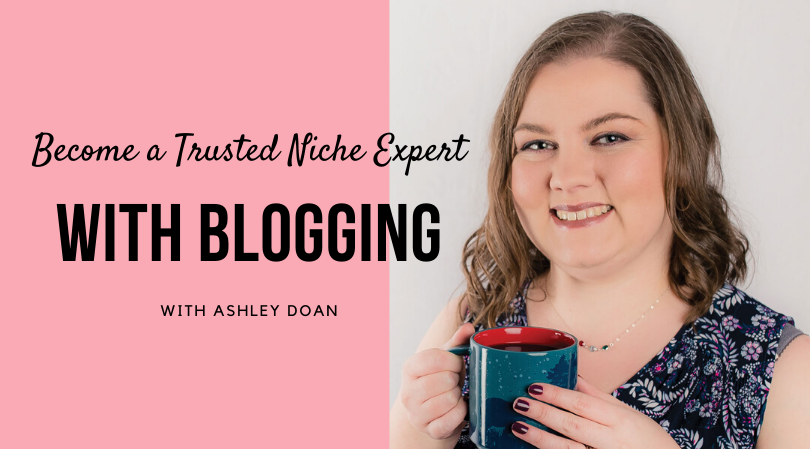 How to Become a Trusted Niche Expert with Blogging, Ashley Doan, WriterGal, blog, blogging, content marketing, content strategy, entrepreneurship, grow your list, list building