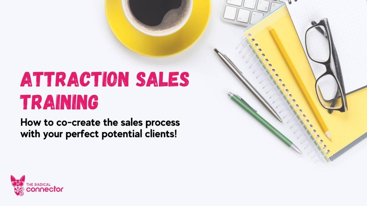 Attraction Sales Training, The Radical Connector, marketing, sales, how to do sales, sales training, lead generation, target market, entrepreneurship, how to be a successful entrepreneur