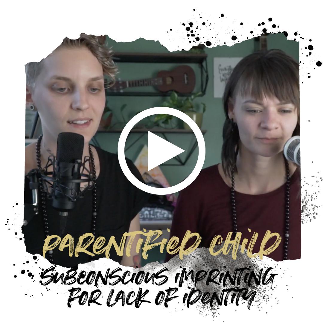 Parentified Child - Subconscious Imprinting for lack of identity