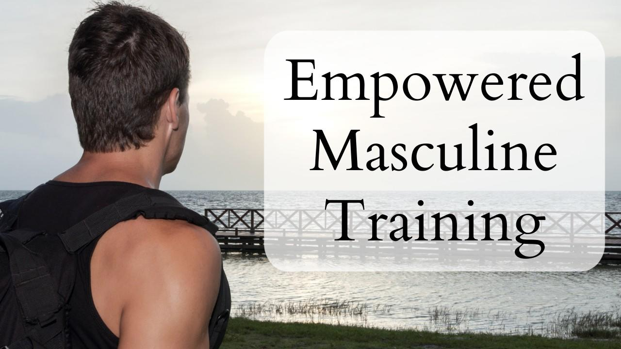 Empowered Masculine Training