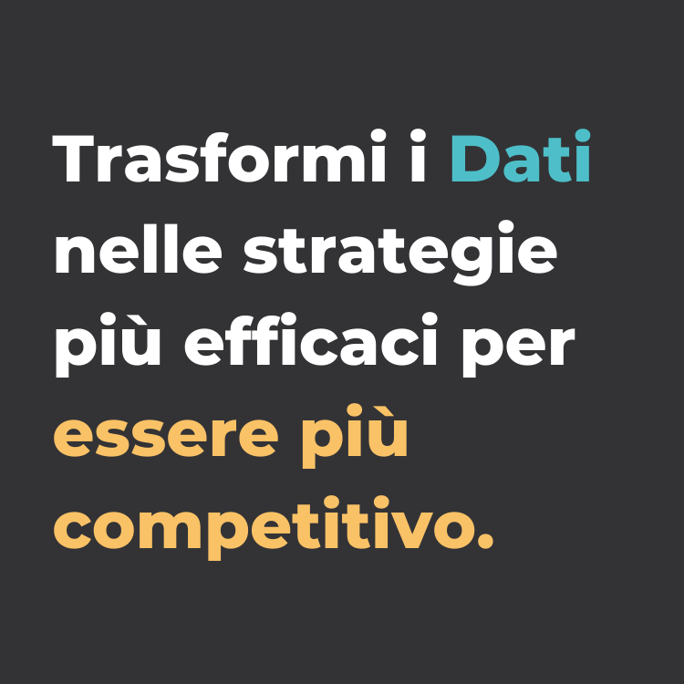 trasforma i dati nelle strategie più efficaci per essere più competitivo.