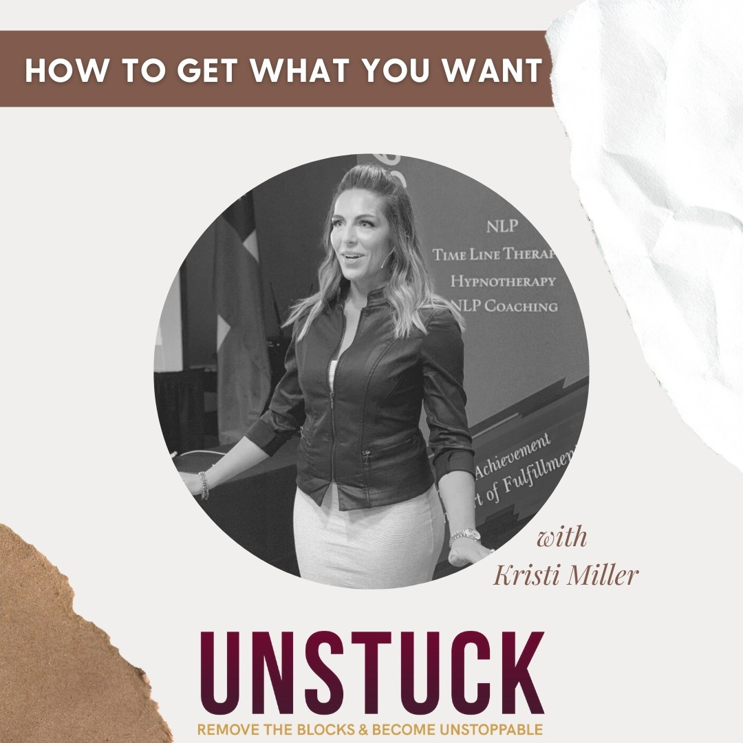 How to Get What You Want with Kristi Miller, NLP Coach
