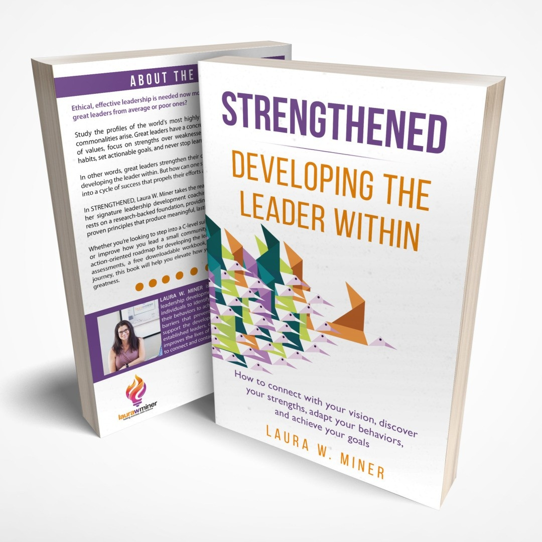 STRENGTHENED: Developing the Leader Within by Laura W. Miner