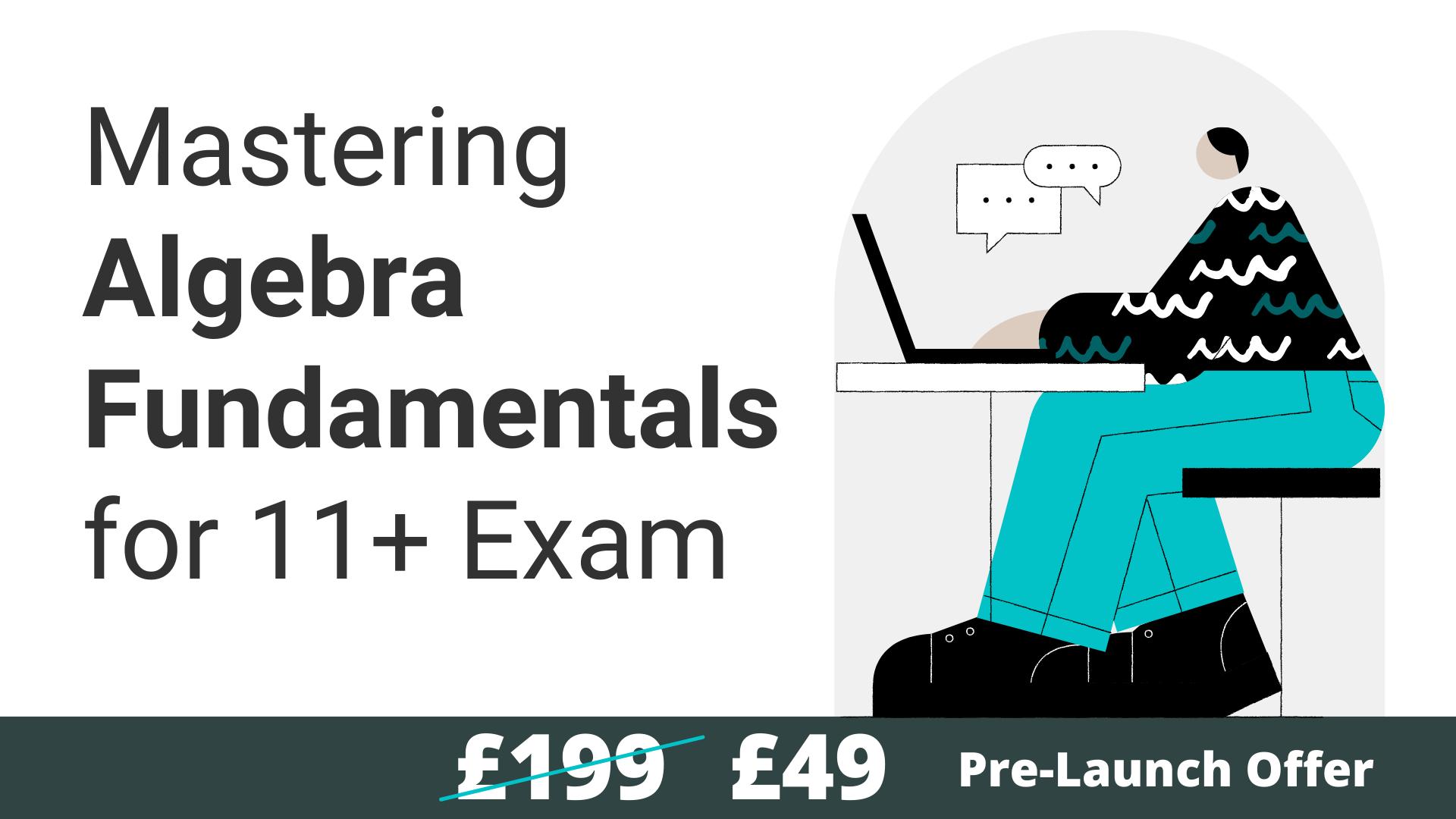 Mastering Algebra Fundamentals for 11+ Exams